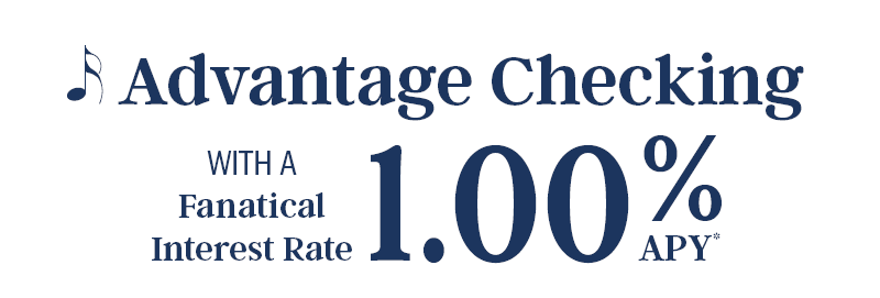 Advantage Checking with a fanatical interest rate 1.00% APY