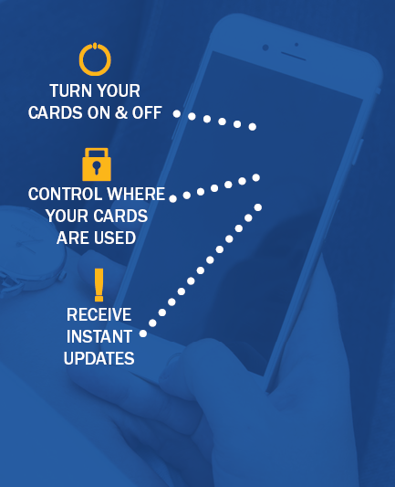 Turn your cards on and off, control where your cards are used and receive instant updates